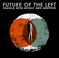 <b>Review:</b> Future Of The Left - Travels With Myself And Another