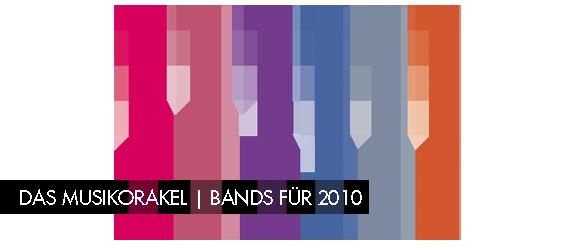 Das Musikorakel: Bands für 2010