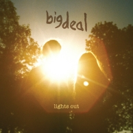 Big Deal - Light Out