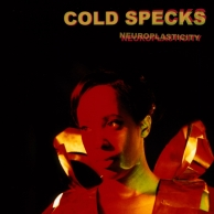 Cold Specks – Neuroplasticity
