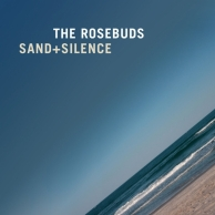 The Rosebuds – Sand + Silence
