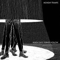 Monday Tramps – When Days Turned Hollow