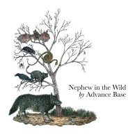Advance Base – Nephew In The Wild