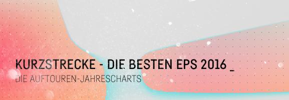AUFTOUREN 2016 – Die EPs des Jahres