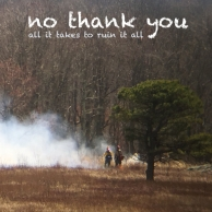 No Thank You – All It Takes To Ruin It All